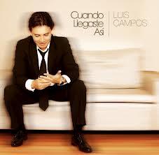 Cuando llegaste así Luis Campos