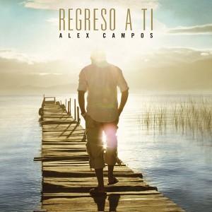 Alex campos | Regreso a ti