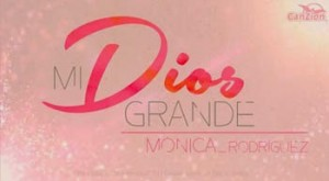 Mi Dios grande Mónica Rodríguez